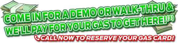 Come in for a demo or Walk-Thru & We'll pay for your gas to get here!(3)